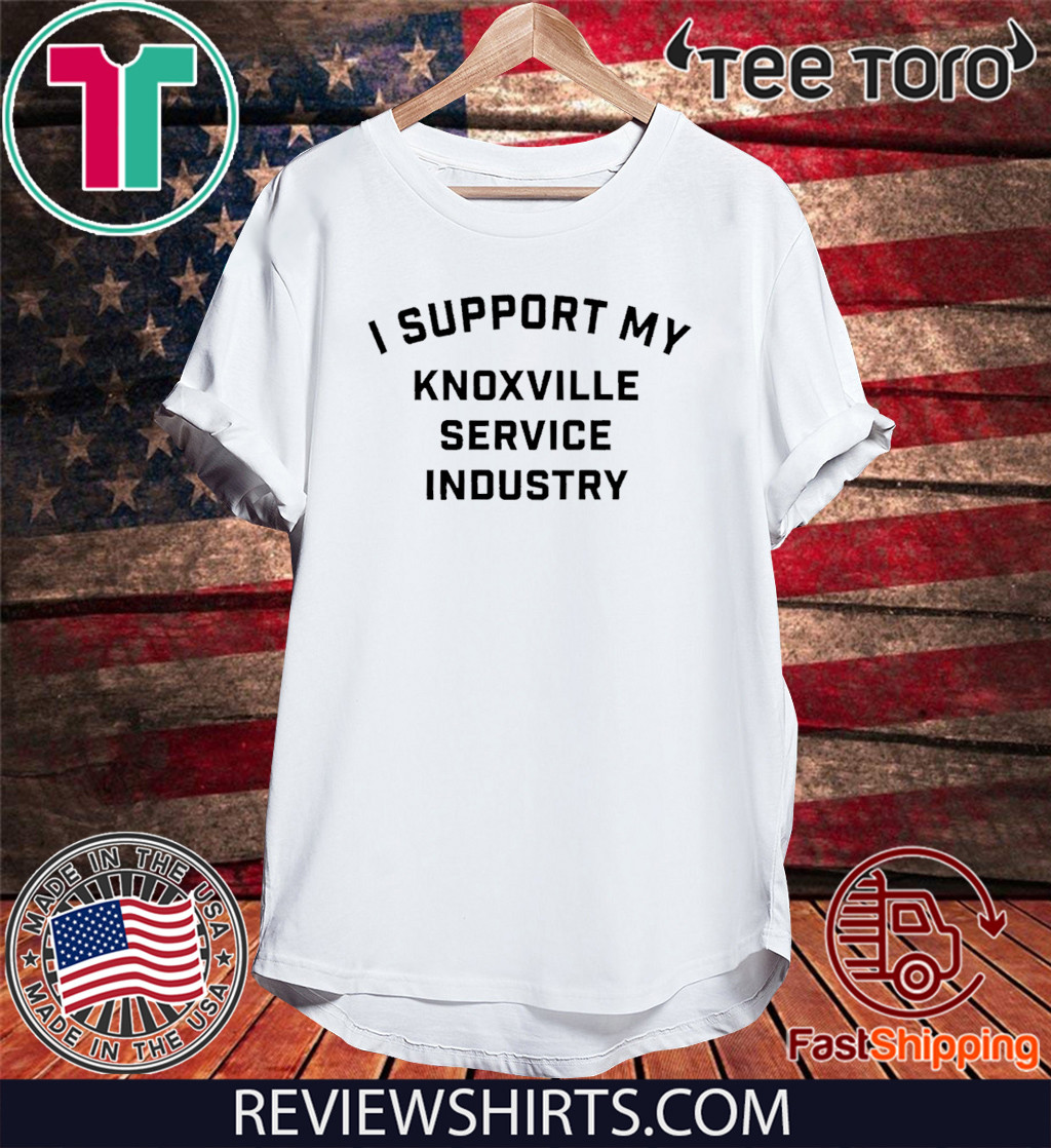 I Support My Knoxville Service Industry T-Shirt