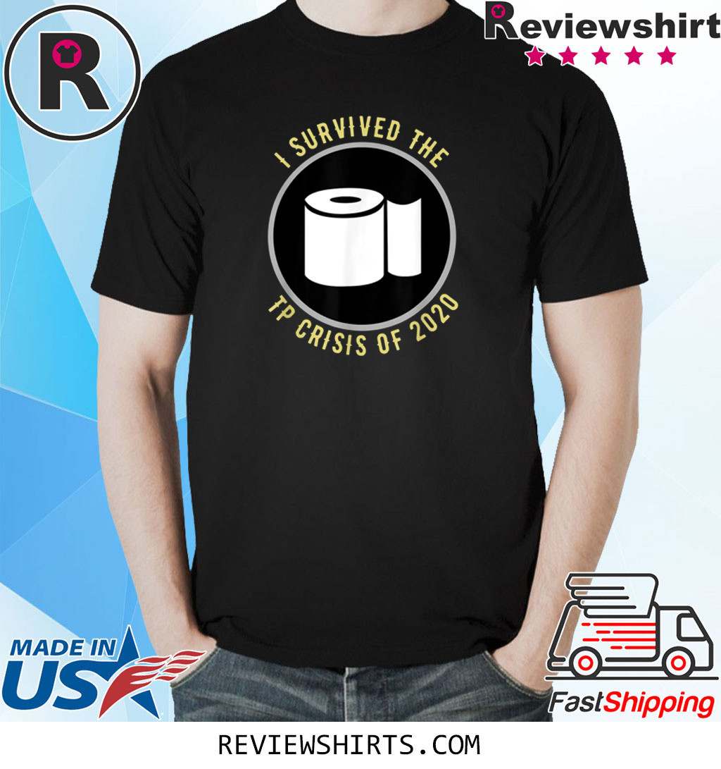 I Survived the TP Crisis of 2020 T-Shirt