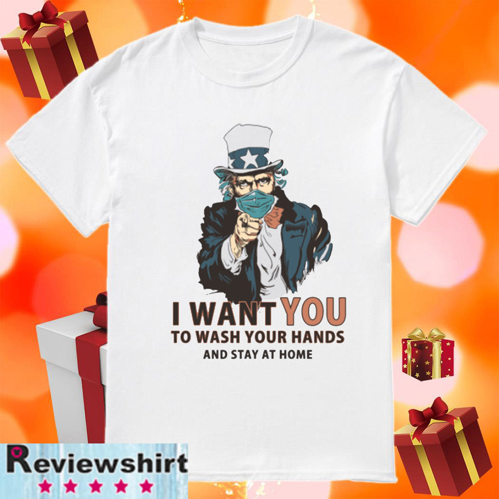 I Want You To Wash Your Hands And Stay At Home T-Shirt