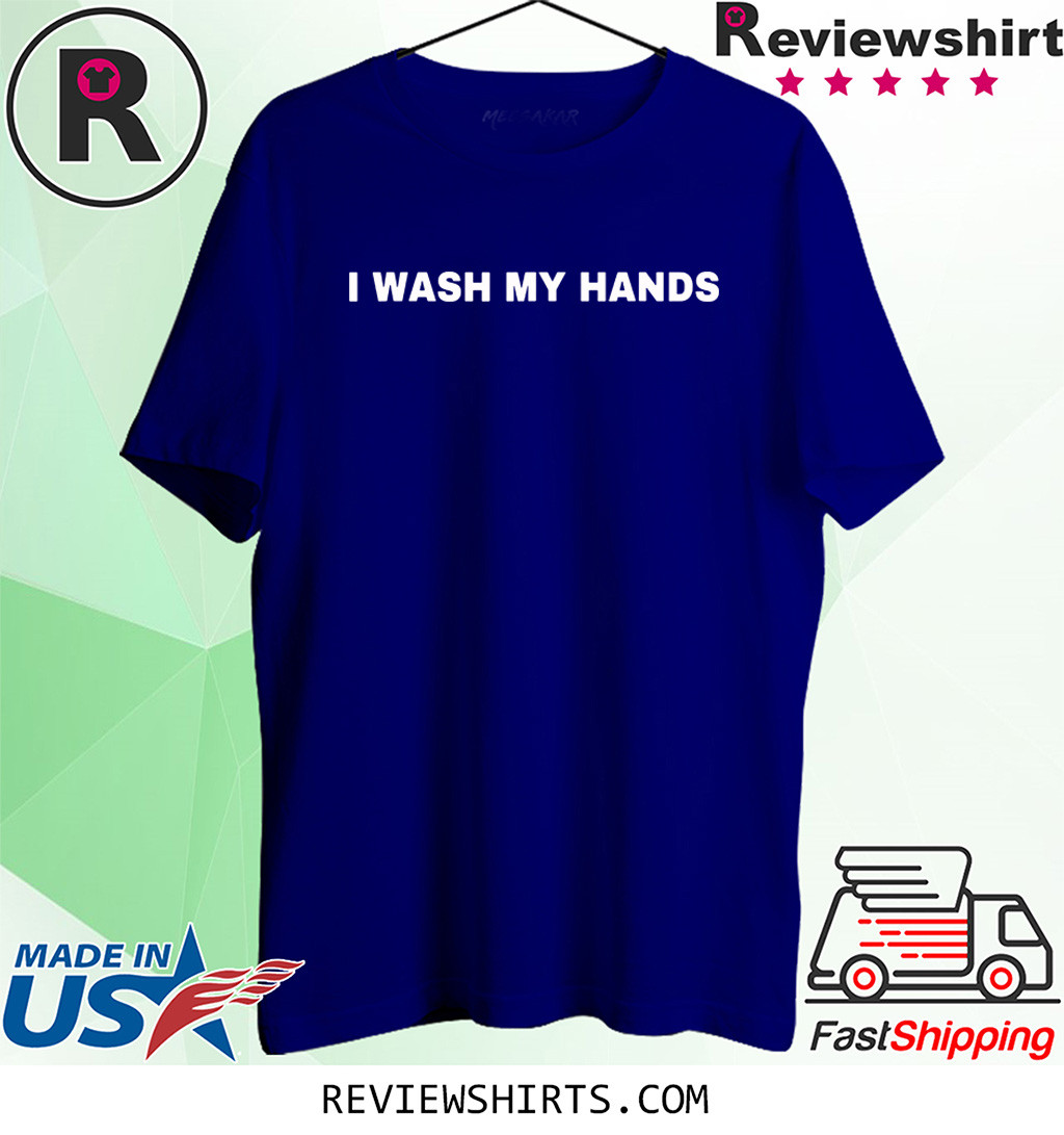 I Wash Your Hands T-Shirt