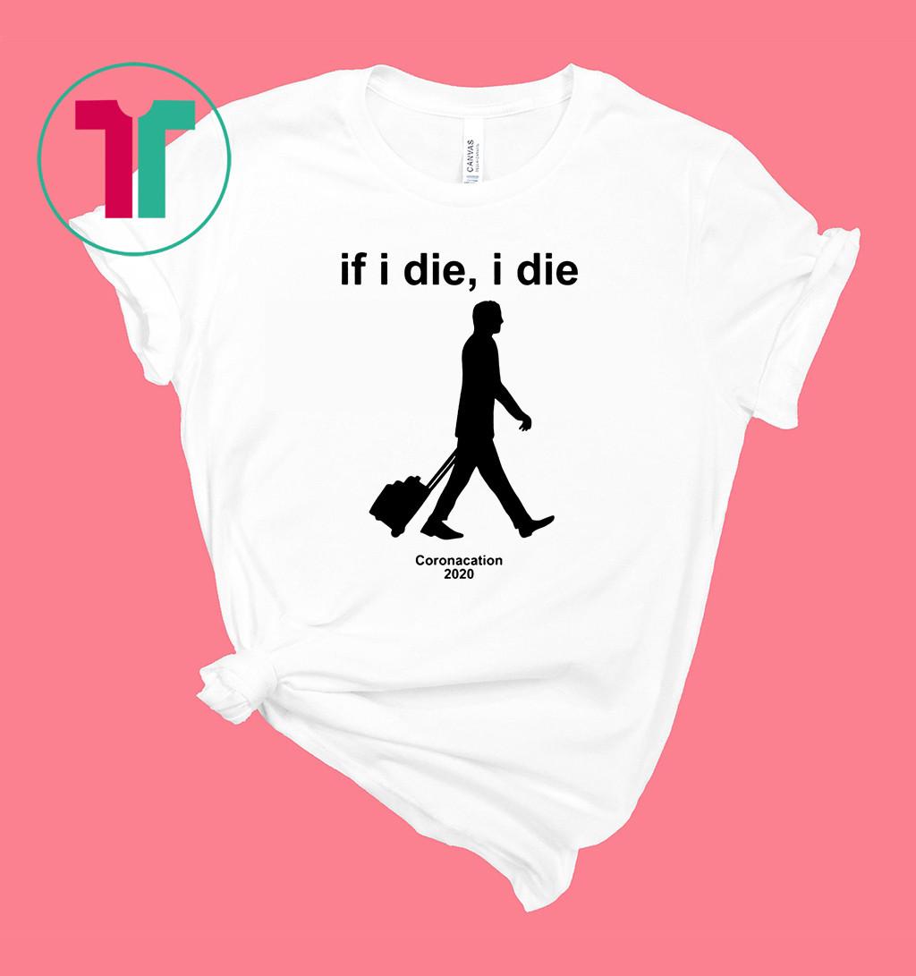 If I Die I Die Coronacation 2020 T-Shirt