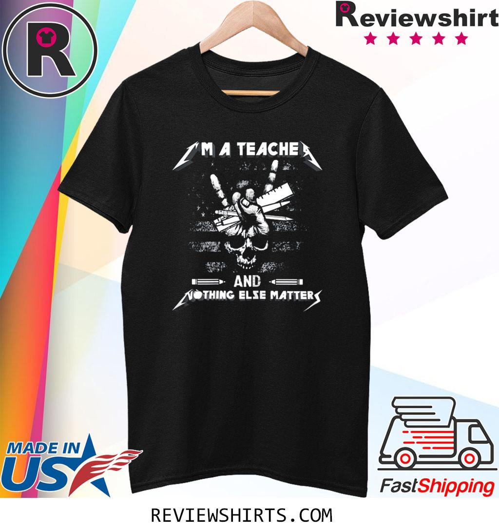 I'm A Teacher And Nothing Else Matters Skull T-Shirt