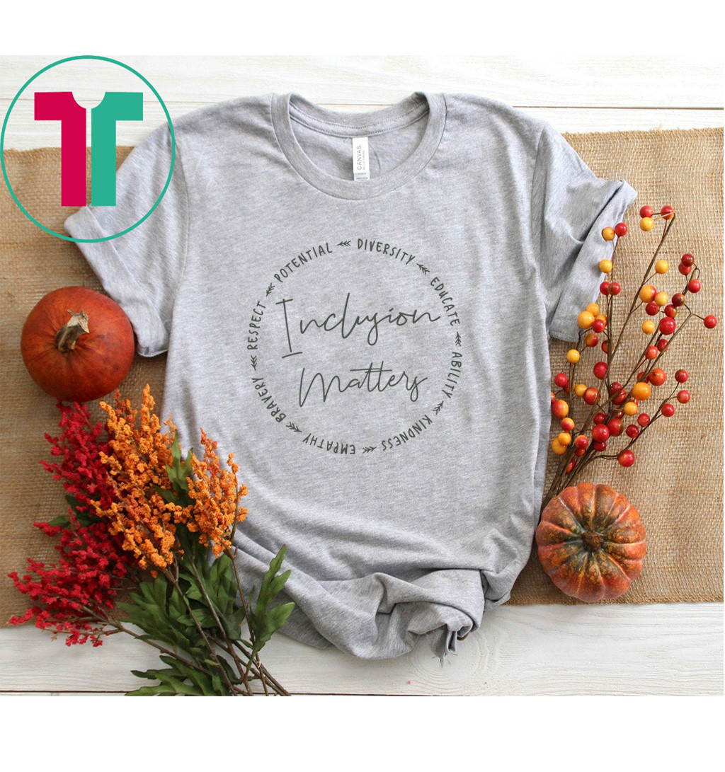 Inclusion Matters With Diversity Empathy and More Shirt