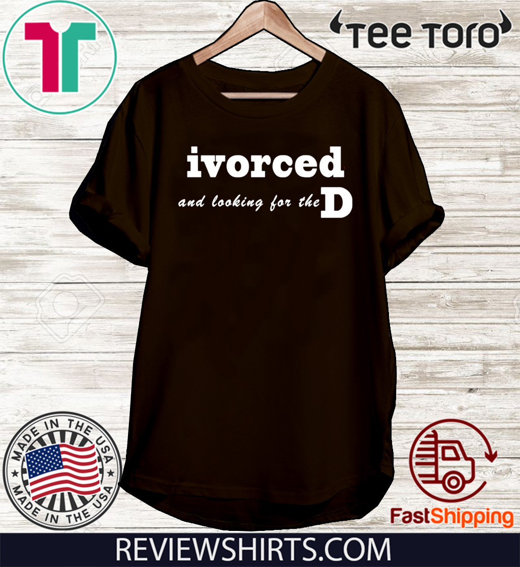 ivorced and looking for the D Official T-Shirt
