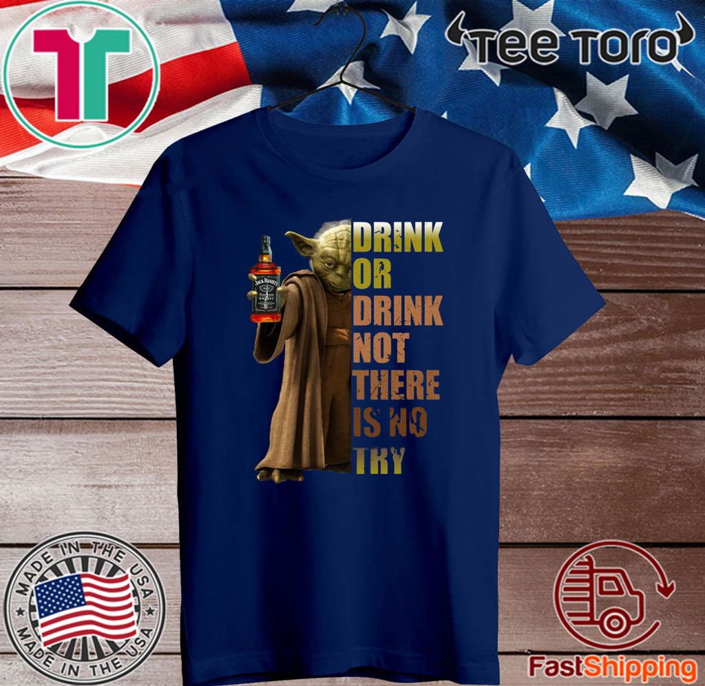 Jack Daniel's Master Yoda drink or drink not there is no try 2020 T-Shirt