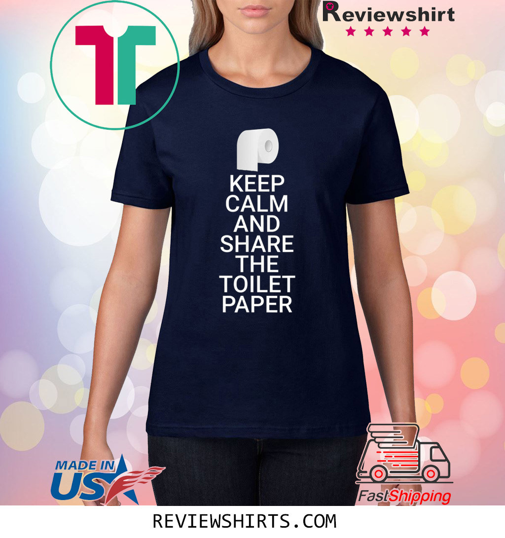 Keep Calm And Share The Toilet Paper Funny Toilet Paper Shirt