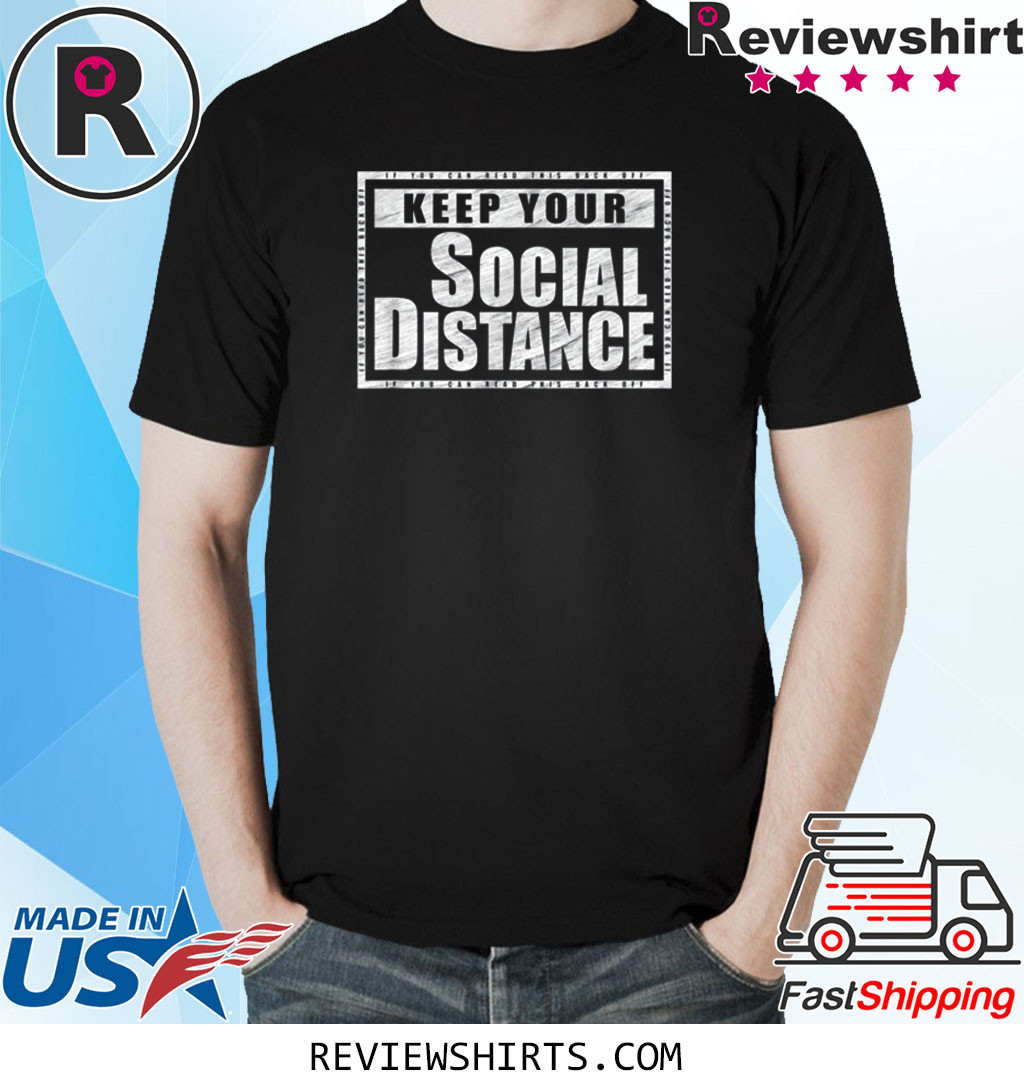 Keep Your Social Distance If You Can Read This Back Off T-Shirt