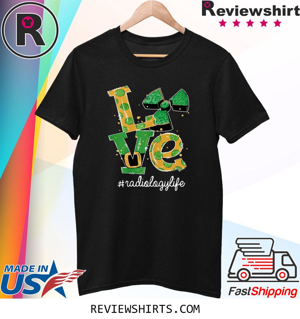 LOVE Radiology Life Radiation Funny St Patrick's Day 2020 Shirt