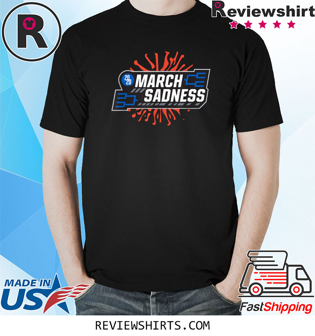March Sadness Corona Virus 2020 Shirt