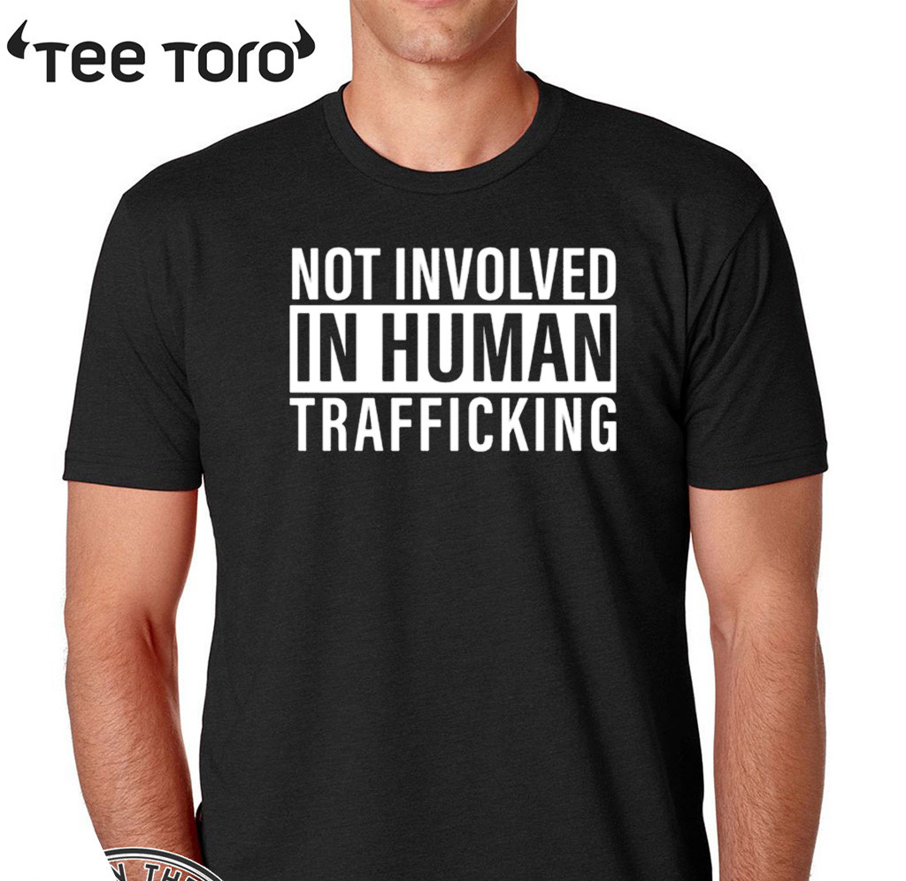 Not Involved In Human Trafficking T-Shirt