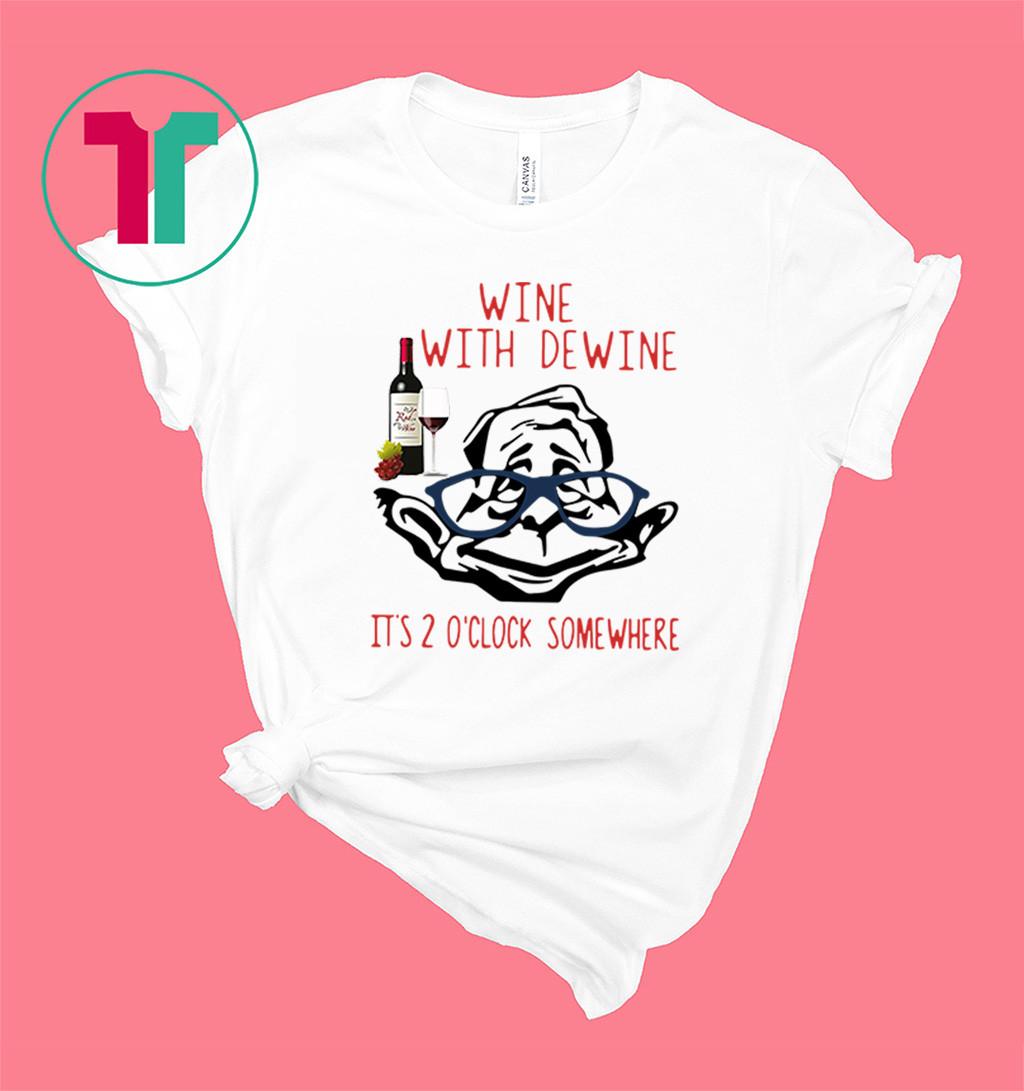 Mike DeWine Wine with DeWine It's 2 o'clock somewhere shirt