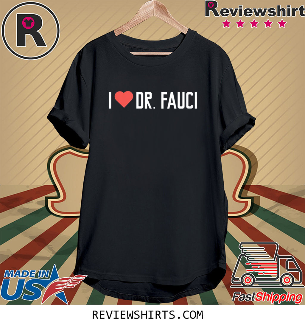 I LOVE DR. FAUCI Health Expert Doctor Virus Pandemic T-Shirt