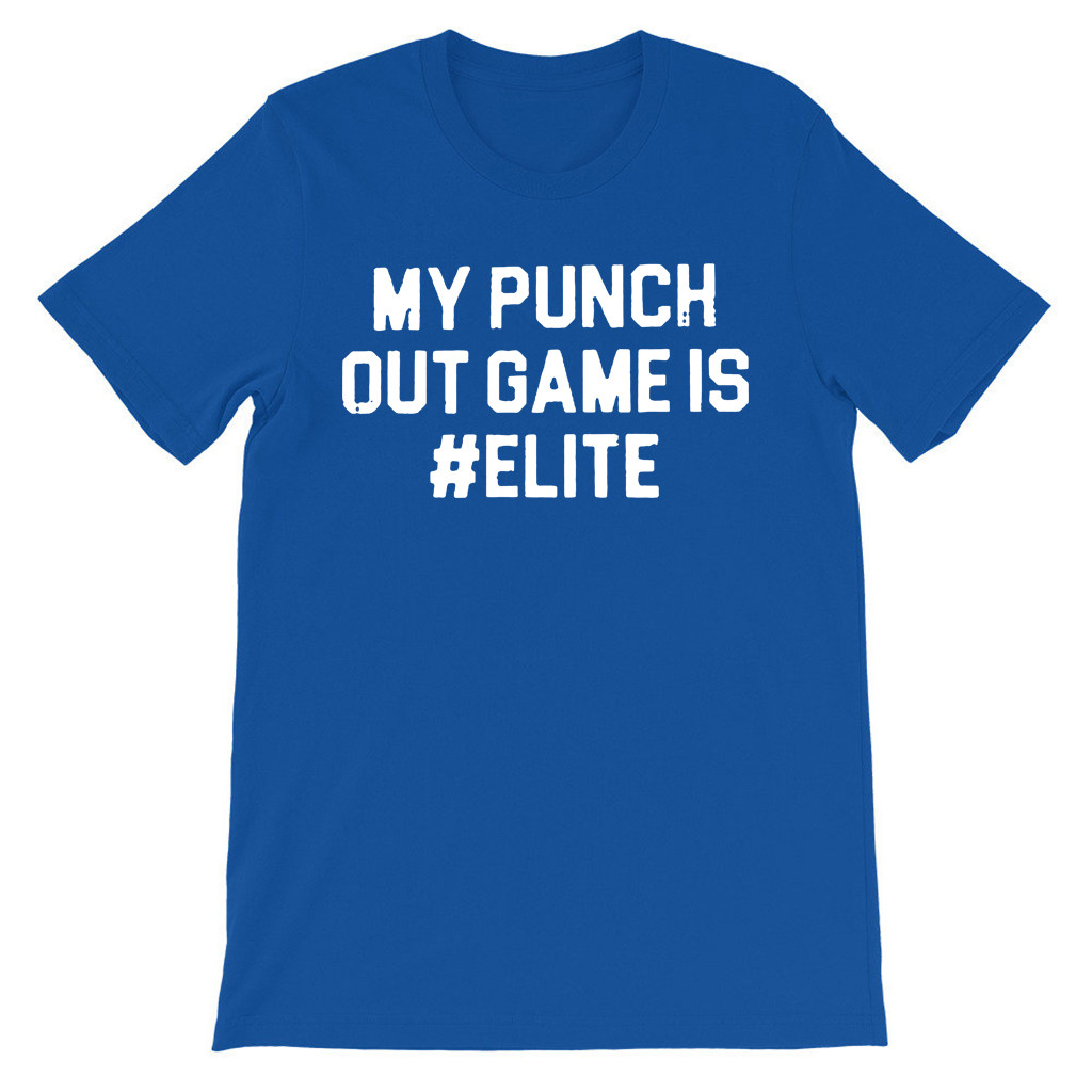 MY PUNCH OUT GAME IS #ELITE SHIRT
