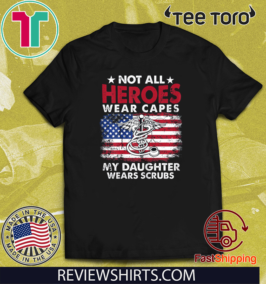 Not All Heroes Wear Capes My Daughter Wears Scrubs Nurse Shirts