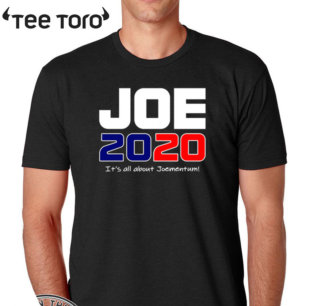 Oe Biden 2020 Its All About Joementum Tee Shirt