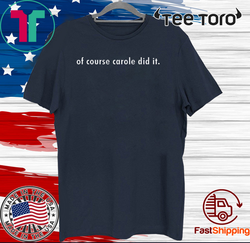 Of Course Carole Did It Shirt T-Shirt