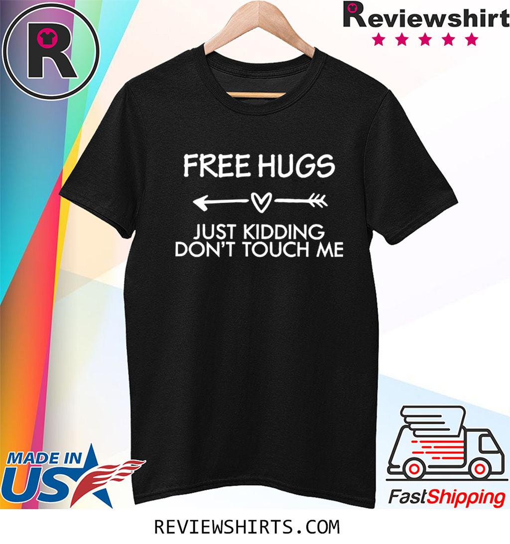 Quarantine Free Hugs Just Kidding Don't Touch Me Shirt