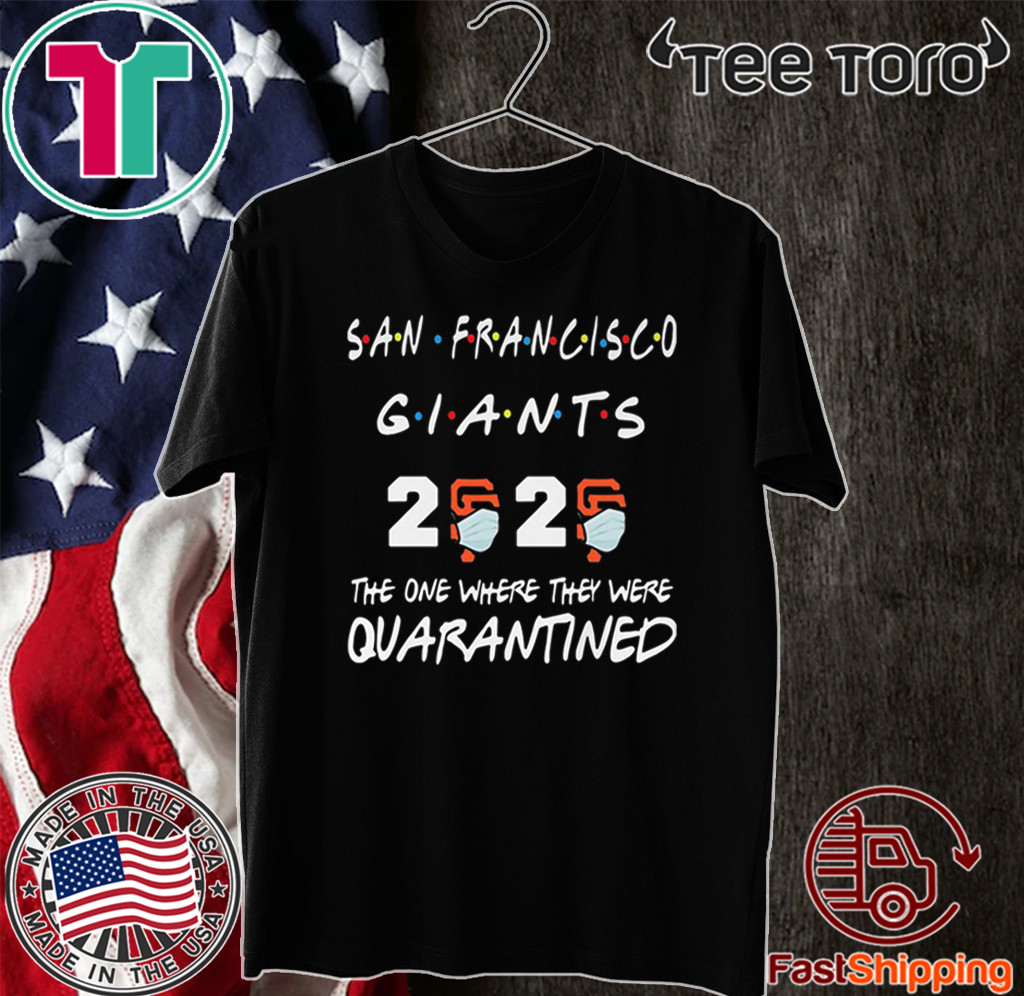 San Francisco Giants 2020 The One Where They Were Quarantined Covid-19 For T-Shirt