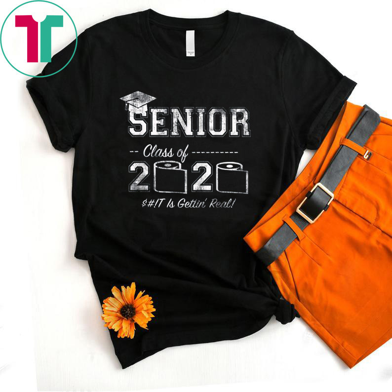 Senior 2020 Shit Is Gettin' Real Funny Toilet Paper T-Shirt
