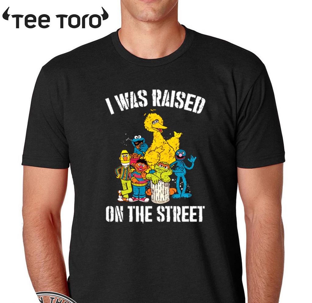 Sesame Street I was raised on the street Shirt