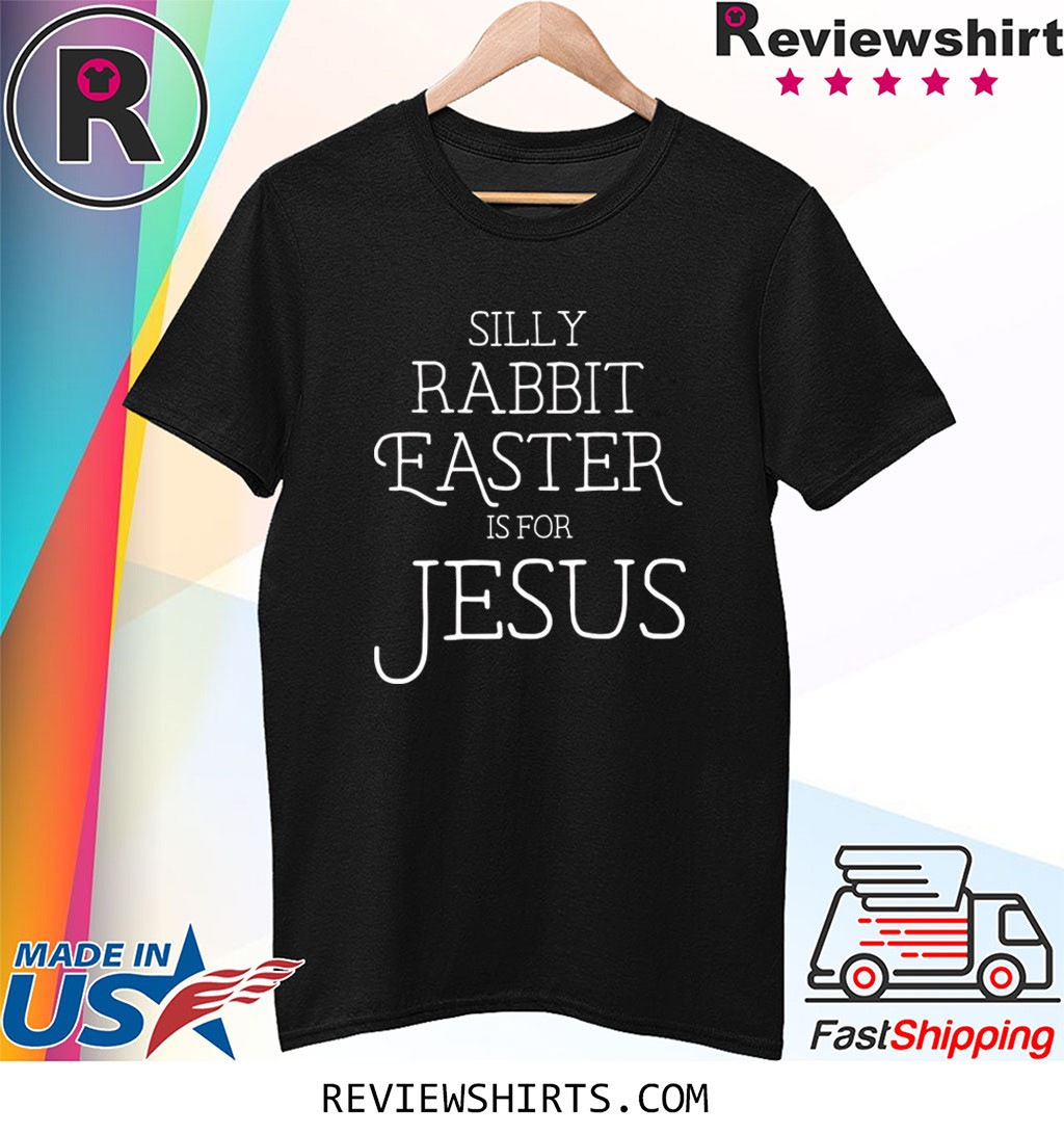 Silly Rabbit Easter is for Jesus Christians Shirt