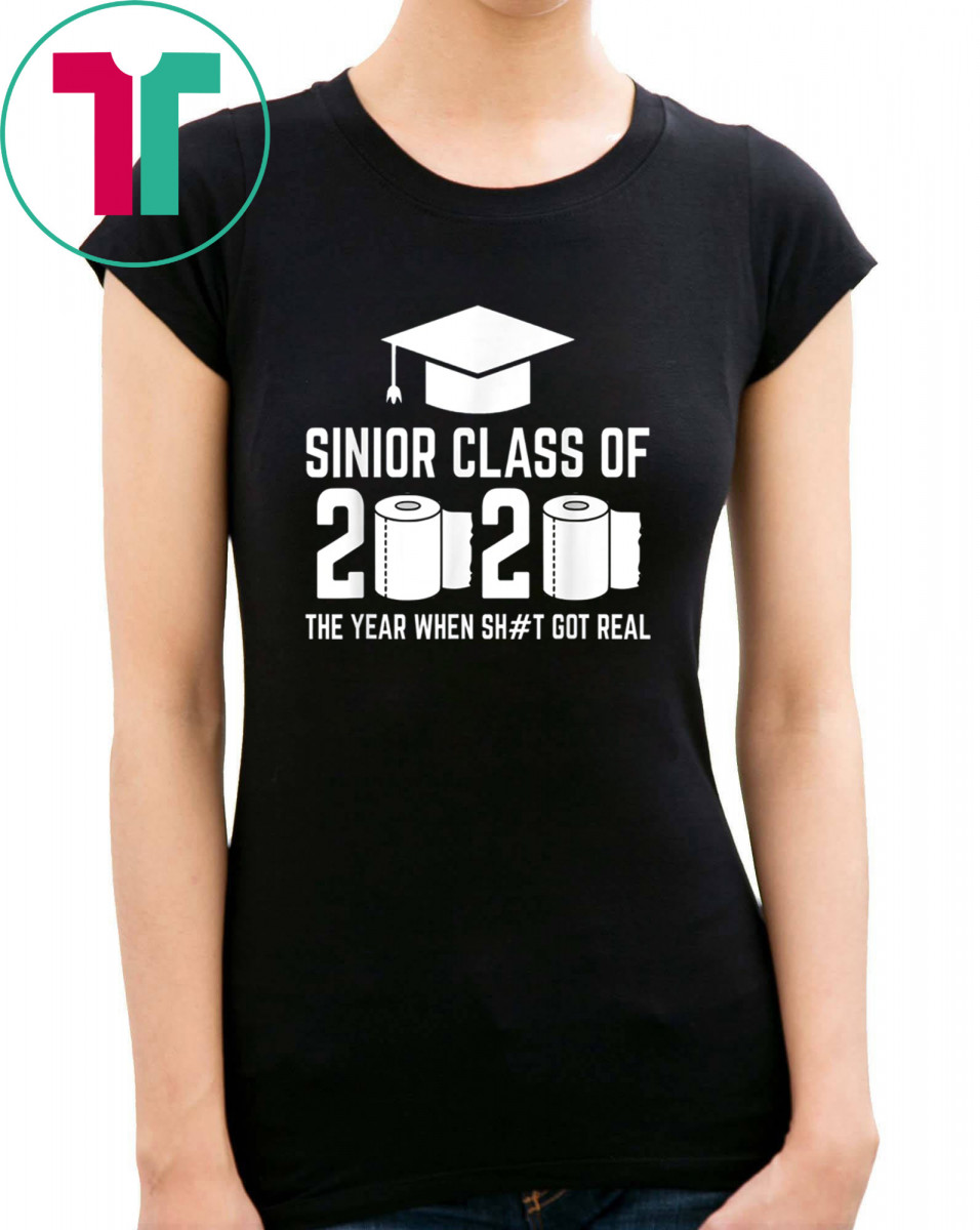 Sinior Class of 2020 The Year When Shit Got Real Graduating Shirt T-Shirt Tee
