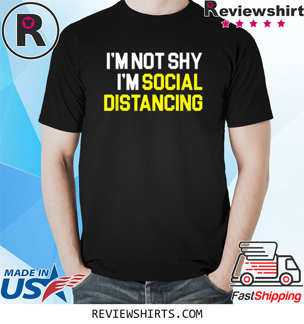 Social Distance I'm Not Shy I'm Practicing Social Distancing T-Shirt