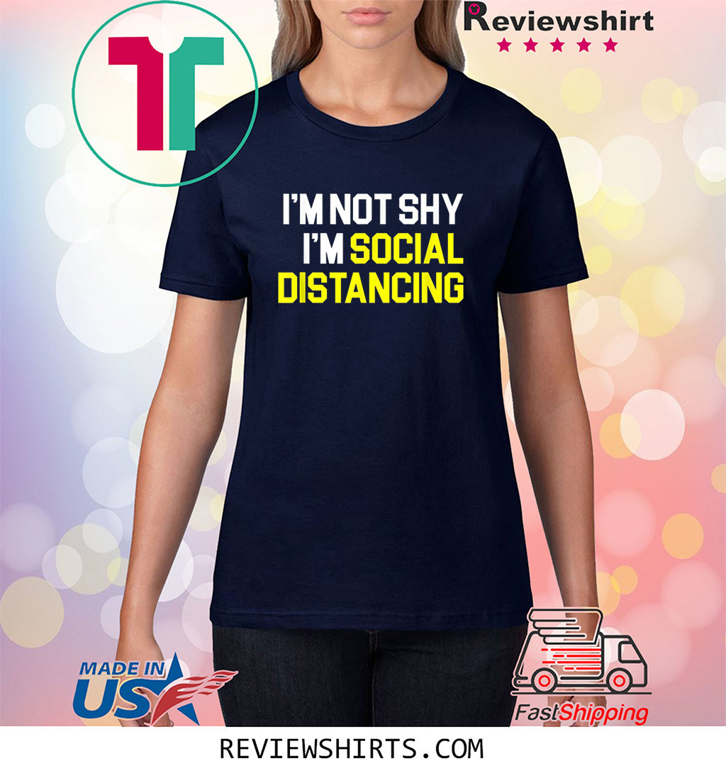 I'm Not Shy I'm Practicing Social Distancing Shirt