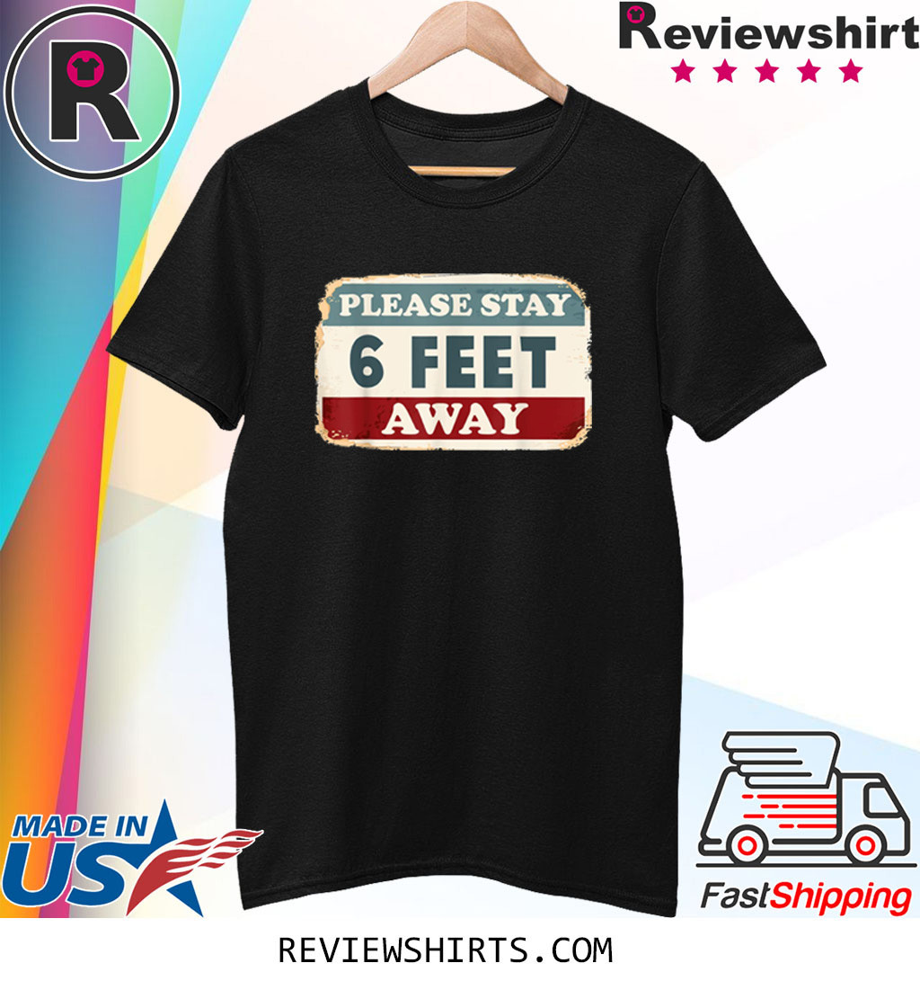 Social Distancing Please Stay 6 Feet Away Shirt