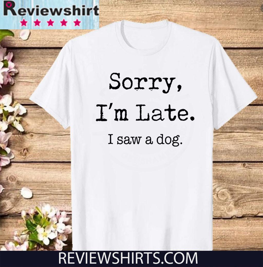 Sorry I'm Late I Saw A Dog Funny Dog Lovers 2020 T-Shirt