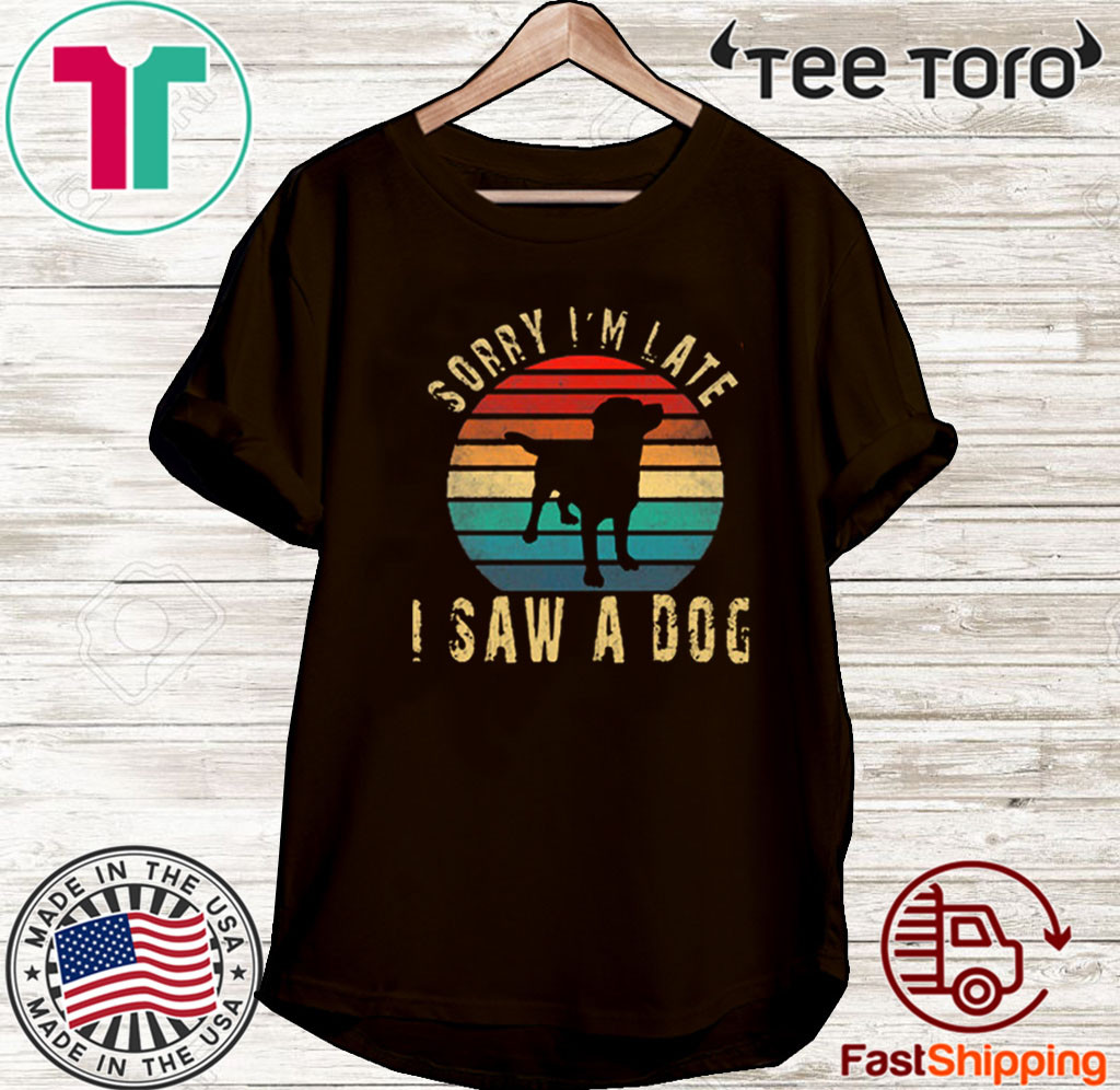 Sorry I'm Late I Saw A Dog Cute Gift Dog lover Vintage T-Shirt