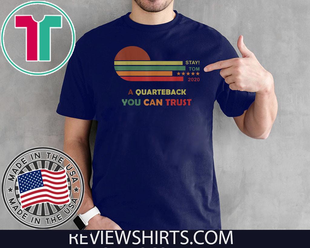 Stay Tom 2020 A Quarterback You Can Trust Original T-Shirt