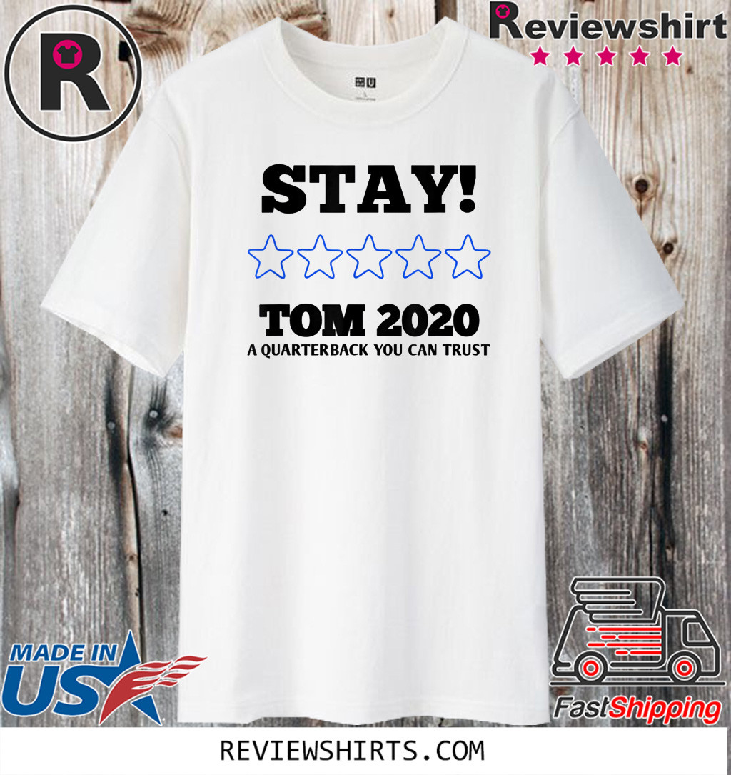 Stay Tom A Quarterback You Can Trust 2020 T-Shirt