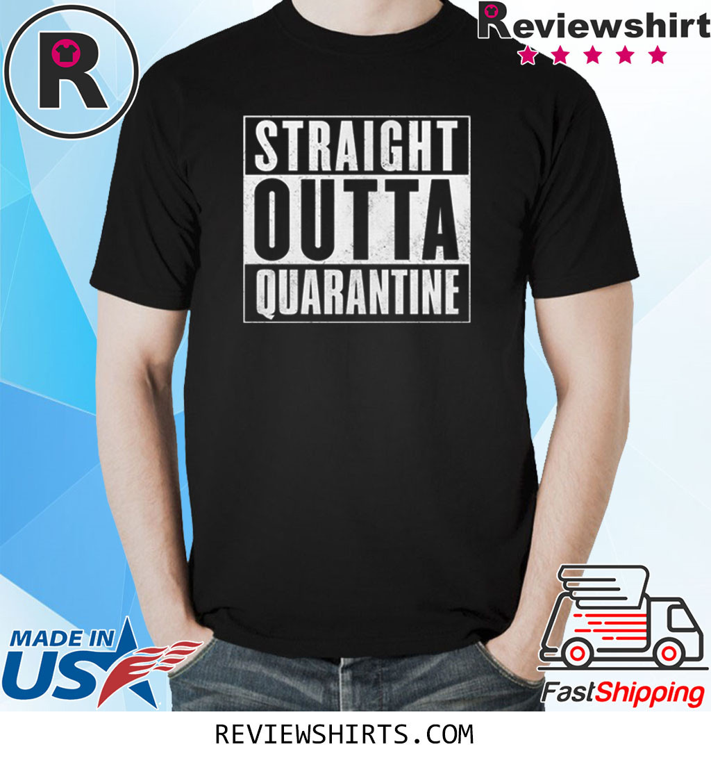 Straight Outta Quarantine Shirt