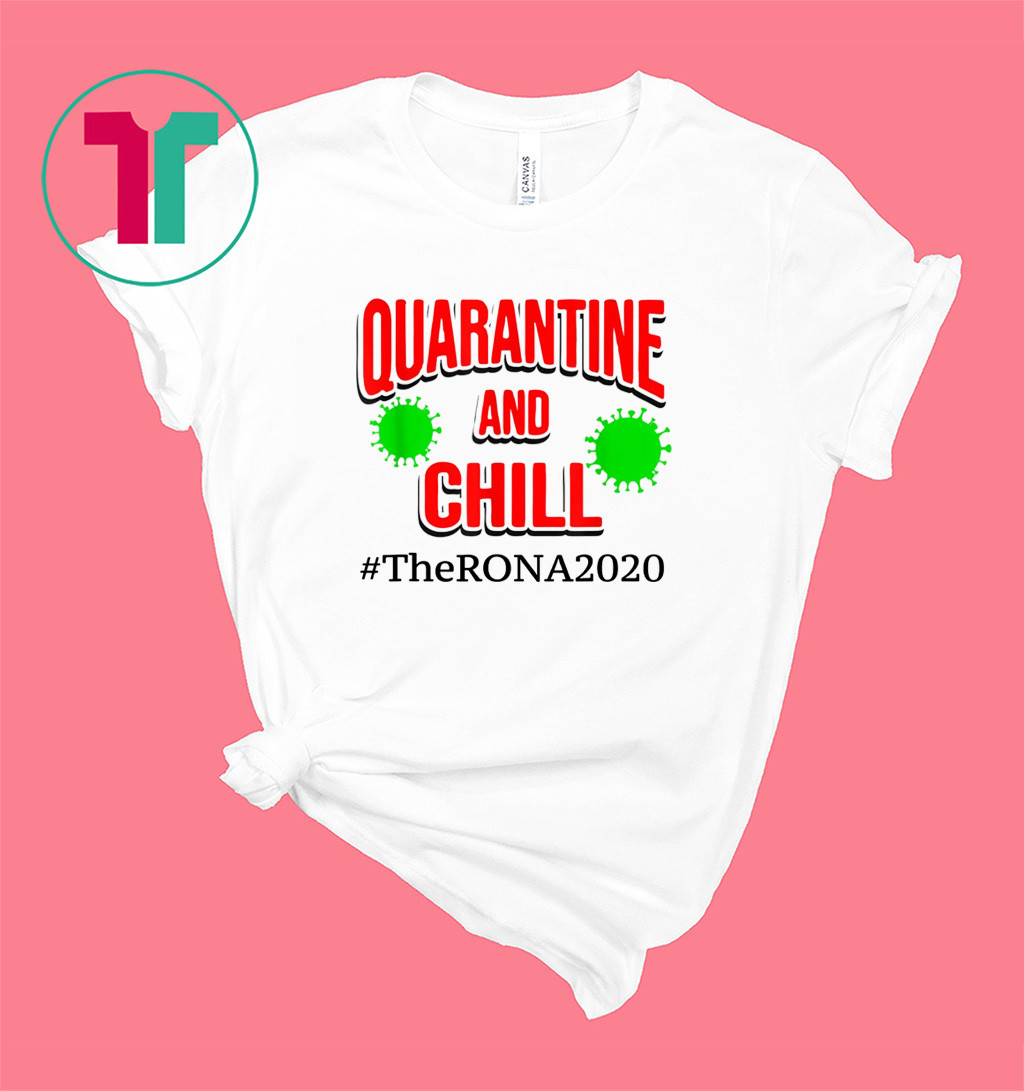 The Rona 2020 Quarantine and Chill T-Shirt