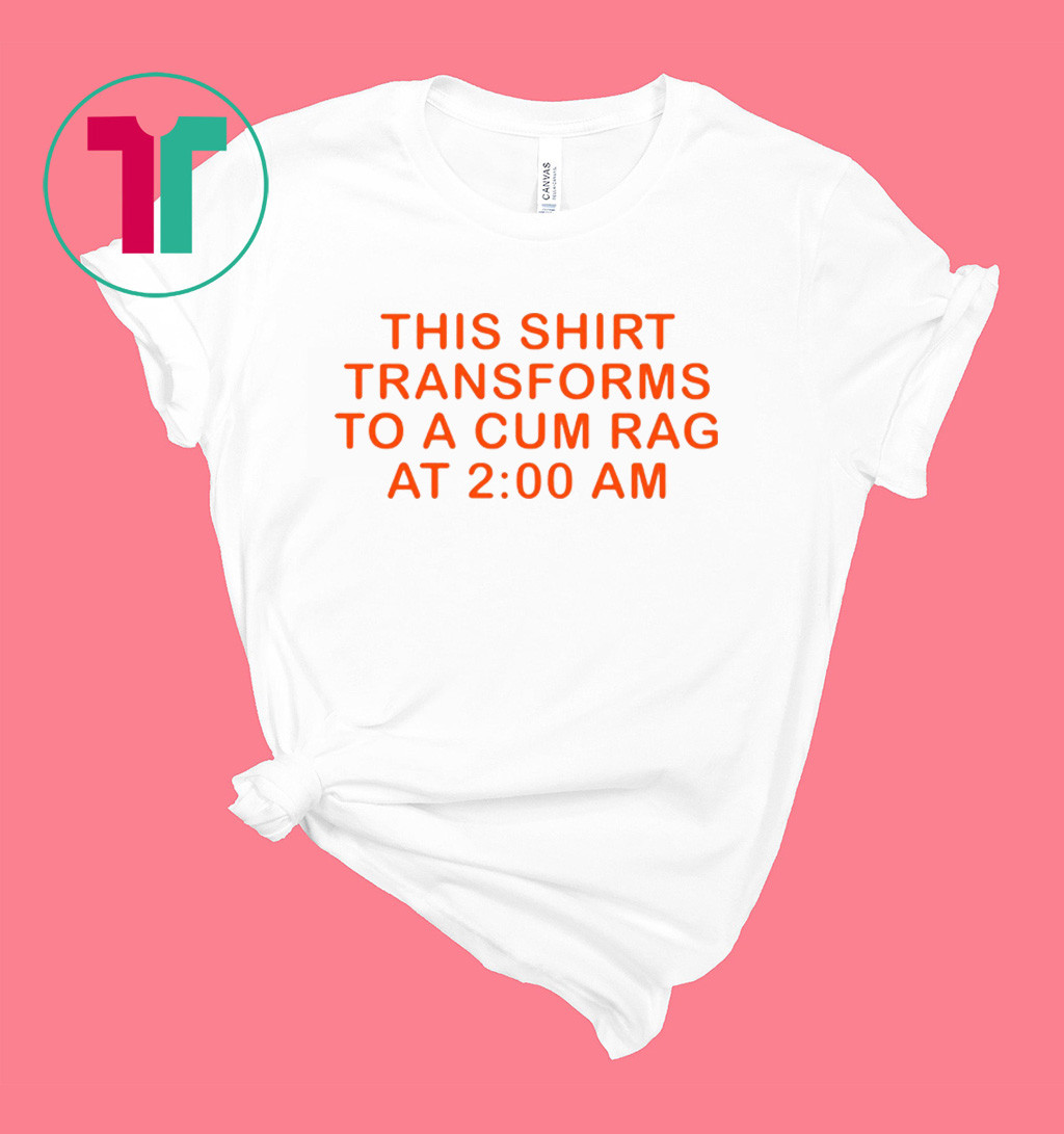 This shirt transforms to a cum rag shirt