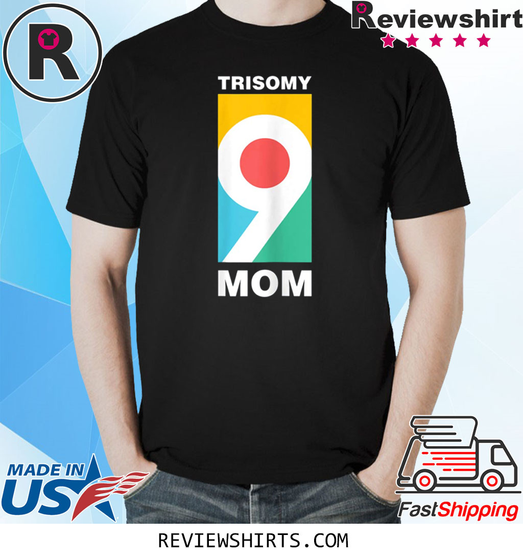Trisomy 9 Mom Awareness Day Shirt
