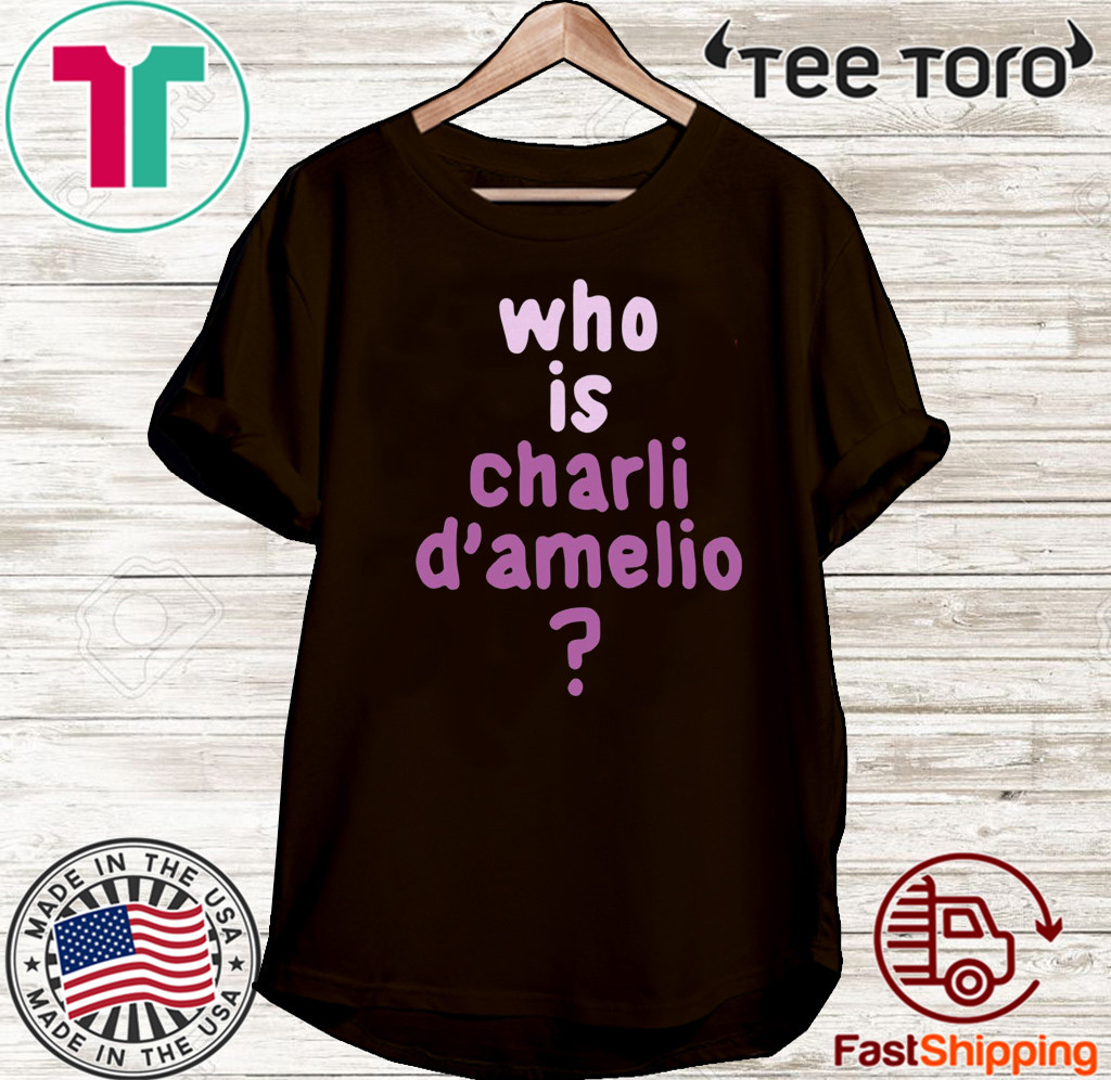 Who Is Charli Damelio T-Shirt