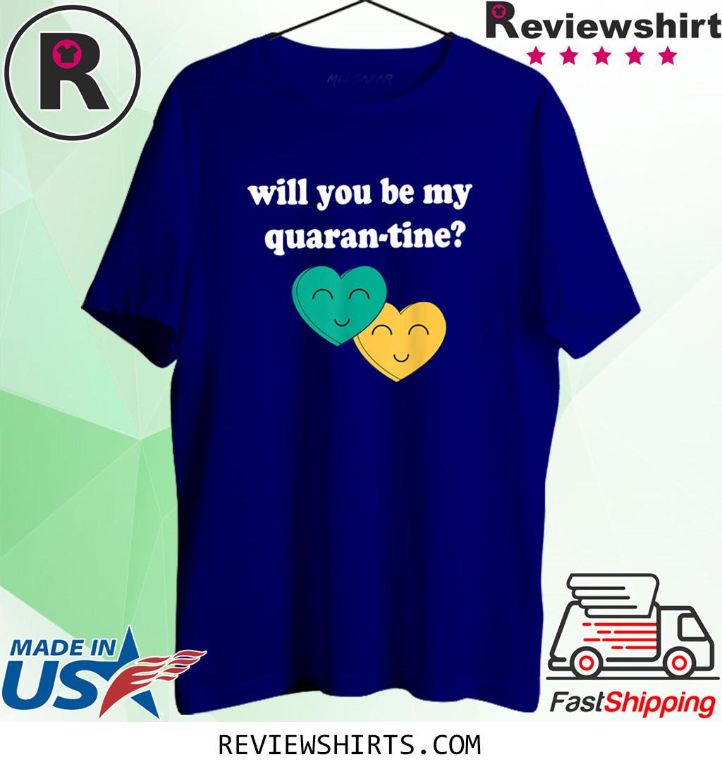 Will you be my Quarantine Shirt