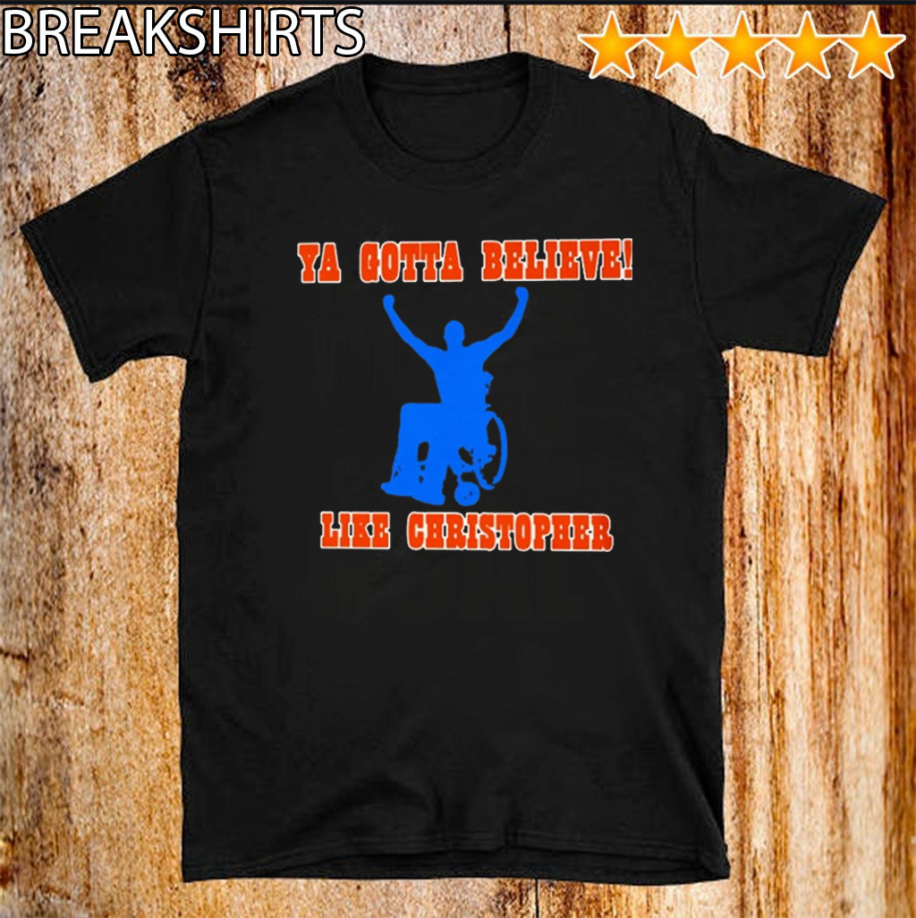 Ya Gotta Believe Like Christopher T-Shirt