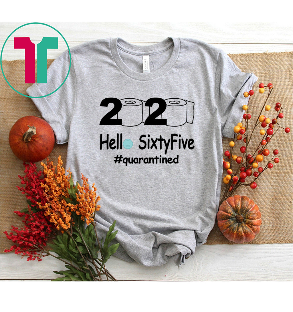 2020 Hello Sixty Five Quarantined Toilet Papers Shirt Funny Gift for Women Men
