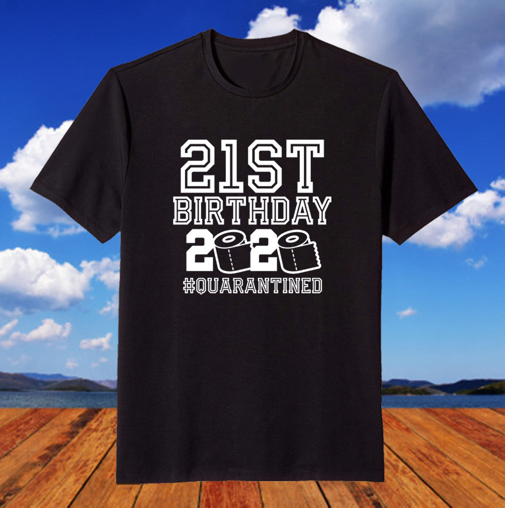 21st Birthday Quarantine Shirts