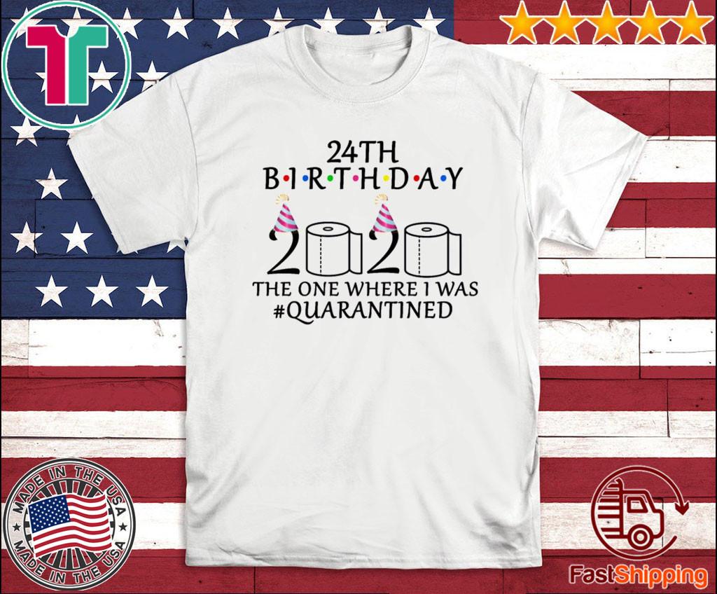 24th birthday 2020 TShirt - the one where i was quarantined Shirts - Toilet Paper 2020 T-Shirt