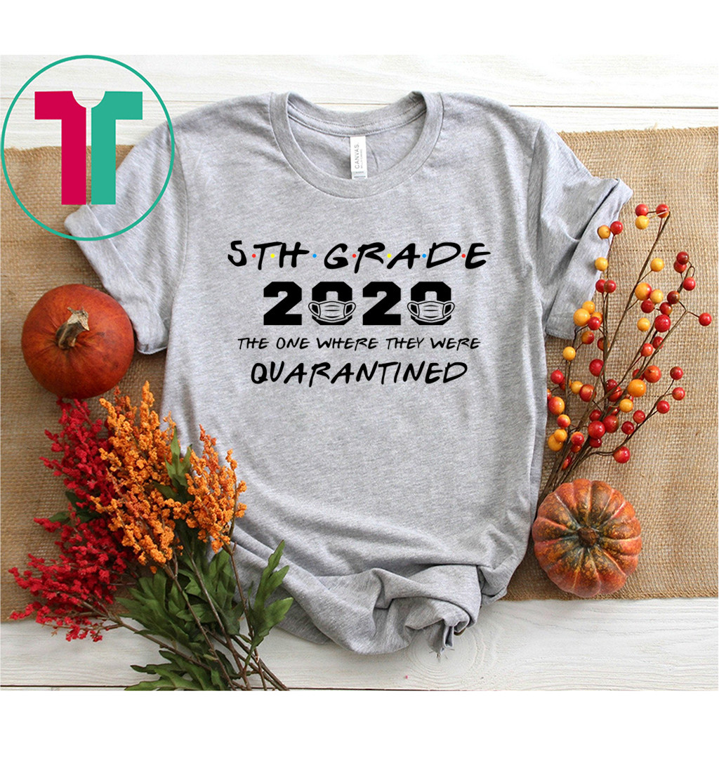 5th Grade Teacher 2020 The One Where They Were Quarantined Funny Shirt