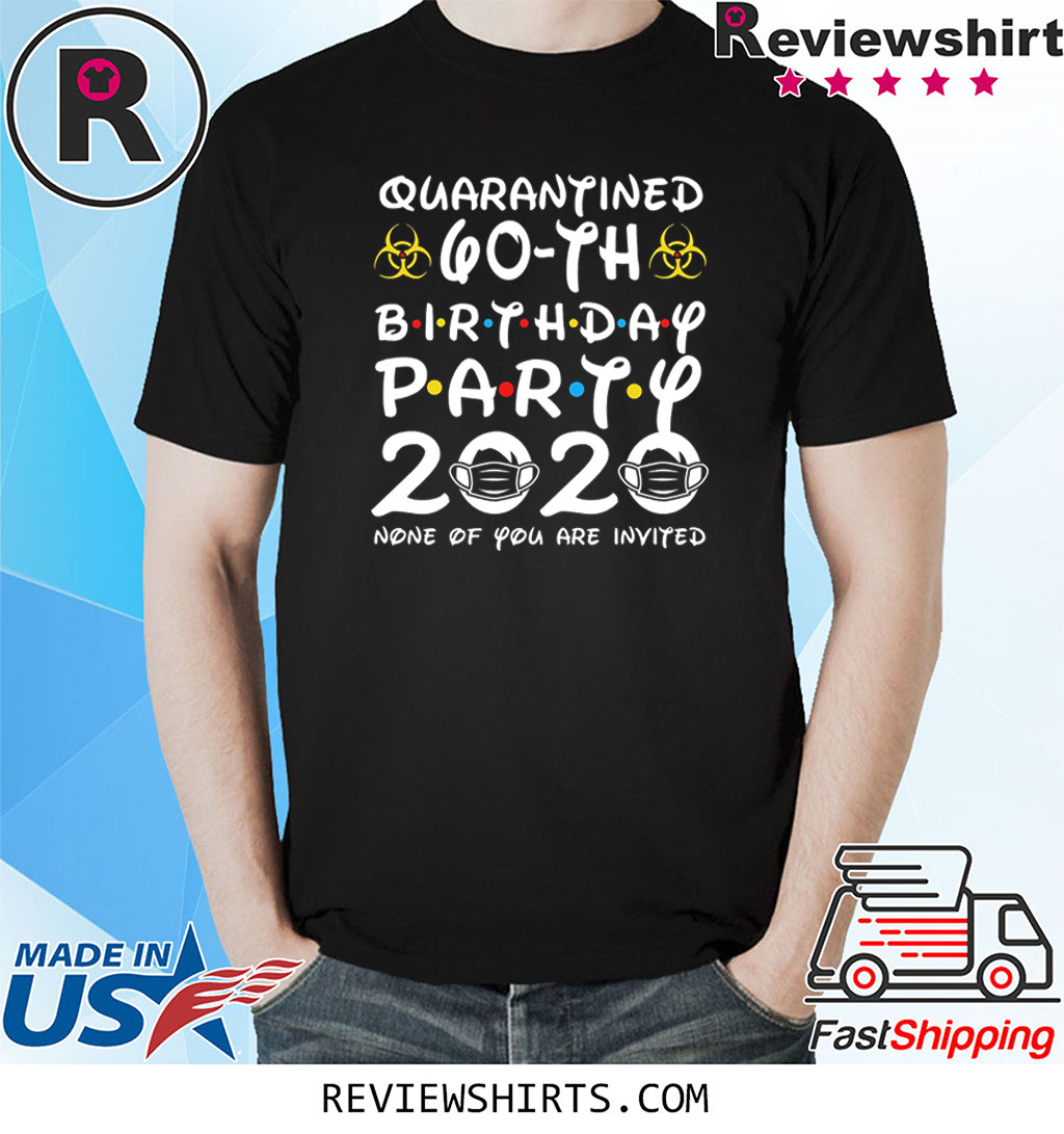 60 Years Old 1960 Birthday Gift 60th Birthday Party 2020 None of You Are Invited Shirt Social Distancing Shirt