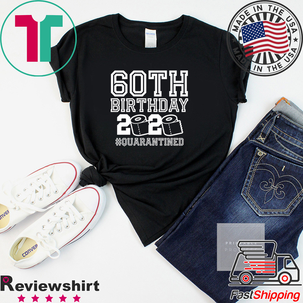 60th Birthday Quarantined 2020 Shirt