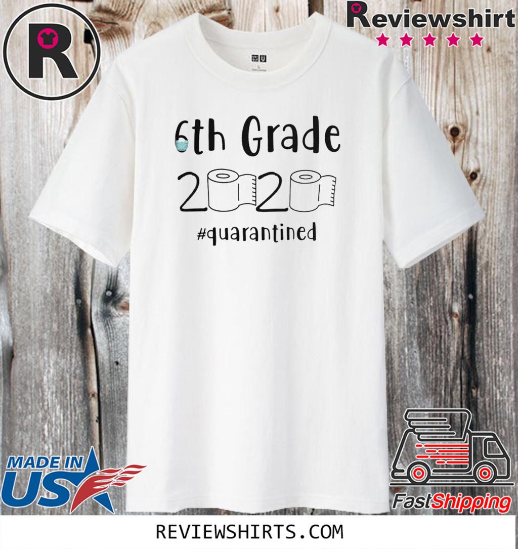 6th grade 2020 quarantined shit T-Shirt - 6th grader graduation t-shirts - 6th grade toilet paper 2020 Shirt - 6th graduation Tee Shirts