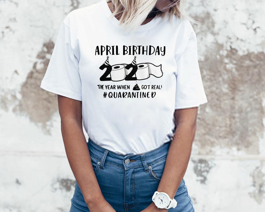 April man birthday 2020 quarantine TShirt - April shit got real quarantined Shirt - April birthday 2020 toilet paper for T-Shirt