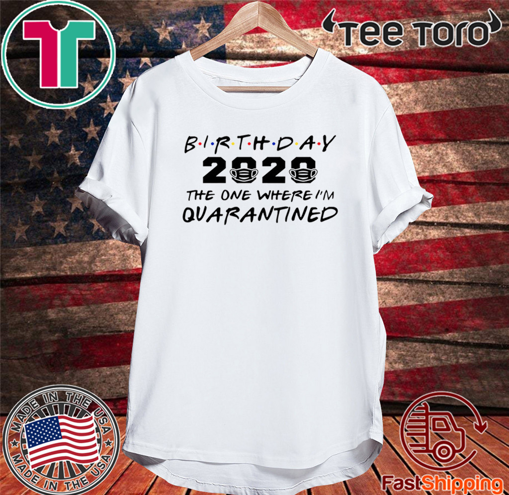 Quarantine Birthday 2020 T Shirt Funny Quarantined Social Distancing Gift Tee
