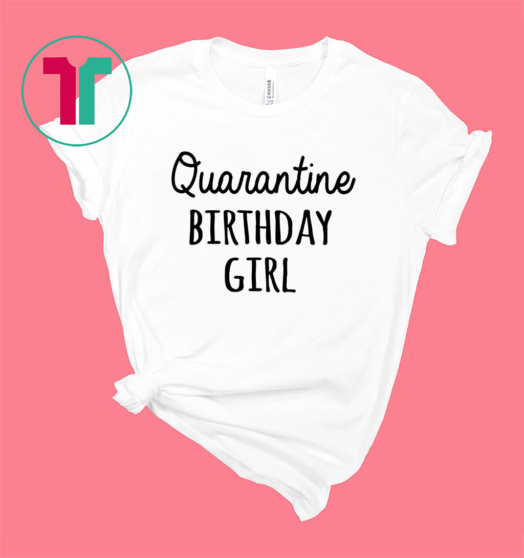 Birthday Girl Quarantine Birthday Shirt Quarantine Shirt
